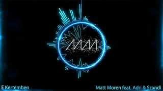 Matt Moren feat. Adri & Szandi - E Kertemben  [OFFICIAL RADIO EDIT]