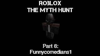 Funnycomedians1 | ROBLOX The Myth Hunt part 8