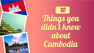 10 THINGS ABOUT CAMBODIA THAT'LL TAKE YOUR BREATHE AWAY!!!