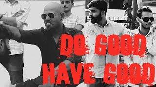 DO GOOD HAVE GOOD || ABHIRAG ARORA