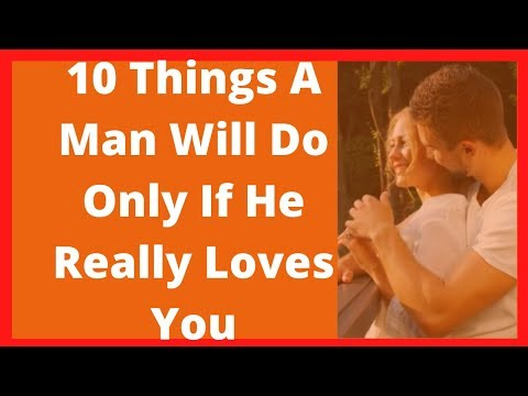 Things Man Will Do Only If He Really Loves You