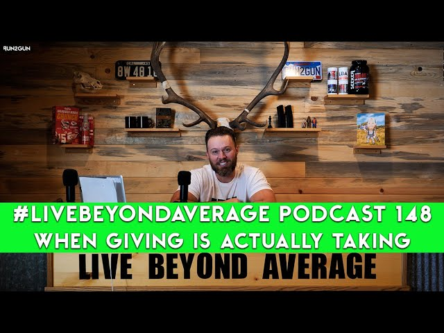#LiveBeyondAverage Podcast 148 || Is Giving Actually Taking Away?