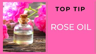 Top Tips   Rose Oil 29