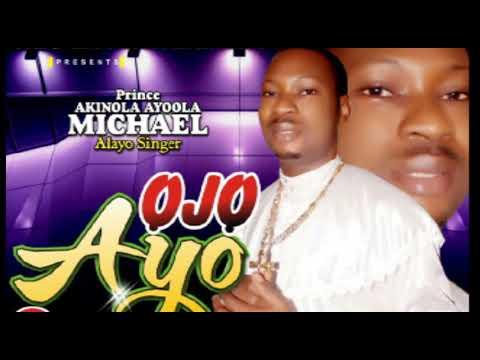 Download OJO AYO by prince AKINOLA AYOOLA MICHAEL(Alayo Singer)