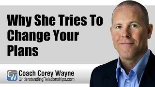 Why She Tries To Change Your Plans