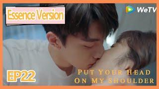【ENG SUB】Put Your Head on My Shoulder Essence Version EP22——Starring: Xing Fei,Lin Yi,Tang Xiao Tian