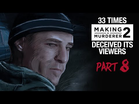 MAKING A MURDERER 2 | 33 times it deceived its viewers [PART 8]