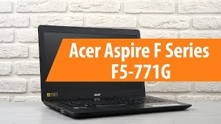 распаковка Acer Aspire F Series F5-771G / Unboxing Acer Aspire F Series F5-771G