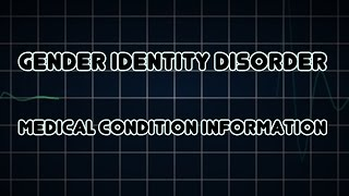 Gender identity disorder (Medical Condition)