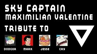 Sky Captain Maximilian Valentine - TRIBUTE to Dodger, Cryaotic, Markiplier and Jesse Cox