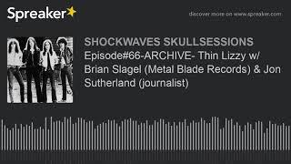 Episode#66-ARCHIVE- Thin Lizzy w/ Brian Slagel (Metal Blade Records) & Jon Sutherland (journalist)