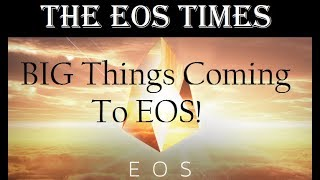 The EOS Times | Big Things Are Coming To EOS! + Why Hasn't The Price Pumped Yet?