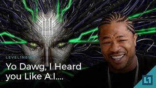 Level1 News December 12 2017: Yo Dawg, I Heard you Like A.I.