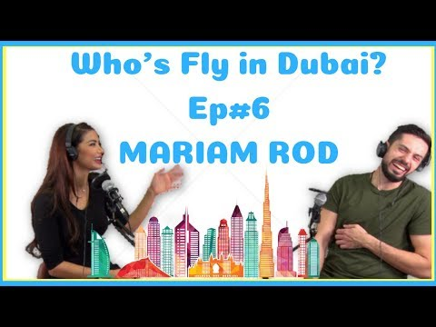 Who's Fly In Dubai - Ep#6 - Mariam Rod