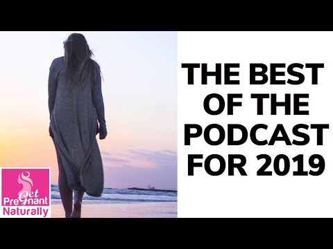 The Best of the Podcast for 2019 | Get Pregnant Naturally Podcast