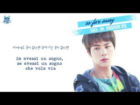 [SUB ITA] So Far Away - Suga, Jin, Jungkook Ver.