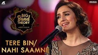 Gambar cover Tere Bin / Nahi Saamne - Akriti Kakar | Big Band Theory | Mashup