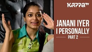 Janani Iyer - I Personally (Part 2) - Kappa TV