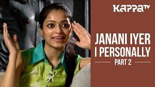 Janani Iyer - I Personally (Part 2) - Kappa TV