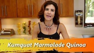Kumquat Marmalade Quinoa - Chef Melissa Mayo