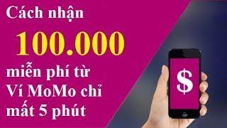 Cách kiếm tiền từ Ví điện tử MoMo - Nhận ngay 100.000đ trong 5 phút