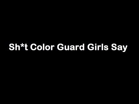 Sh*t Color Guard Girls Say