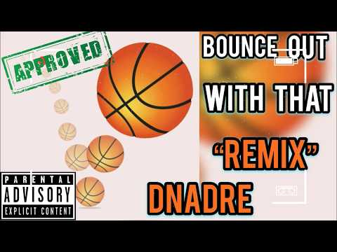 Dna Dre-Bounce Out With That (REMIX)Official Audio..