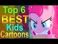 Top 6 Best Kids Cartoons