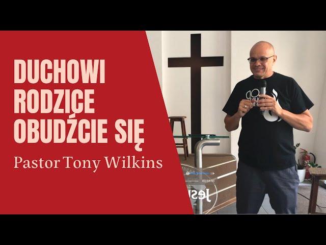 Duchowi rodzice obudźcie się - pastor Tony Wilkins - Proklamacja 2021
