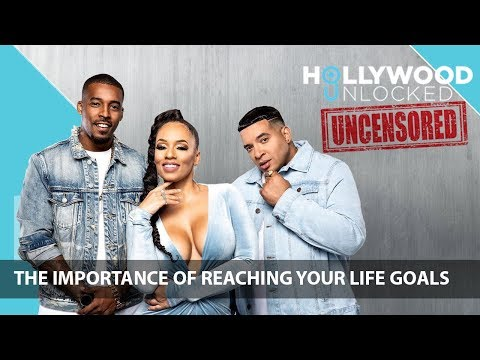 The Importance Of Reaching Your Life Goals On Hollywood Unlocked [UNCENSORED]