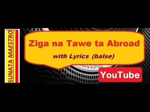 ZIGA NA TAWE TA ABROAD (Balse) with Lyrics