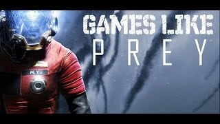Top 10 Games Like Prey 2017 (with Gameplay Videos)