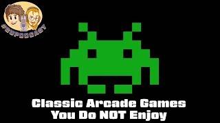 Classic Arcade Games You Do NOT Enjoy Playing