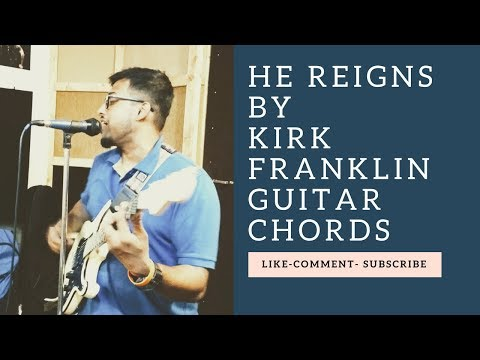 He Reigns Chords By Kirk Franklin Worship Chords