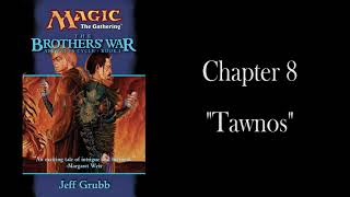 "The Brothers' War: Chapter 8 - ""Tawnos"" - Unofficial Audiobook"