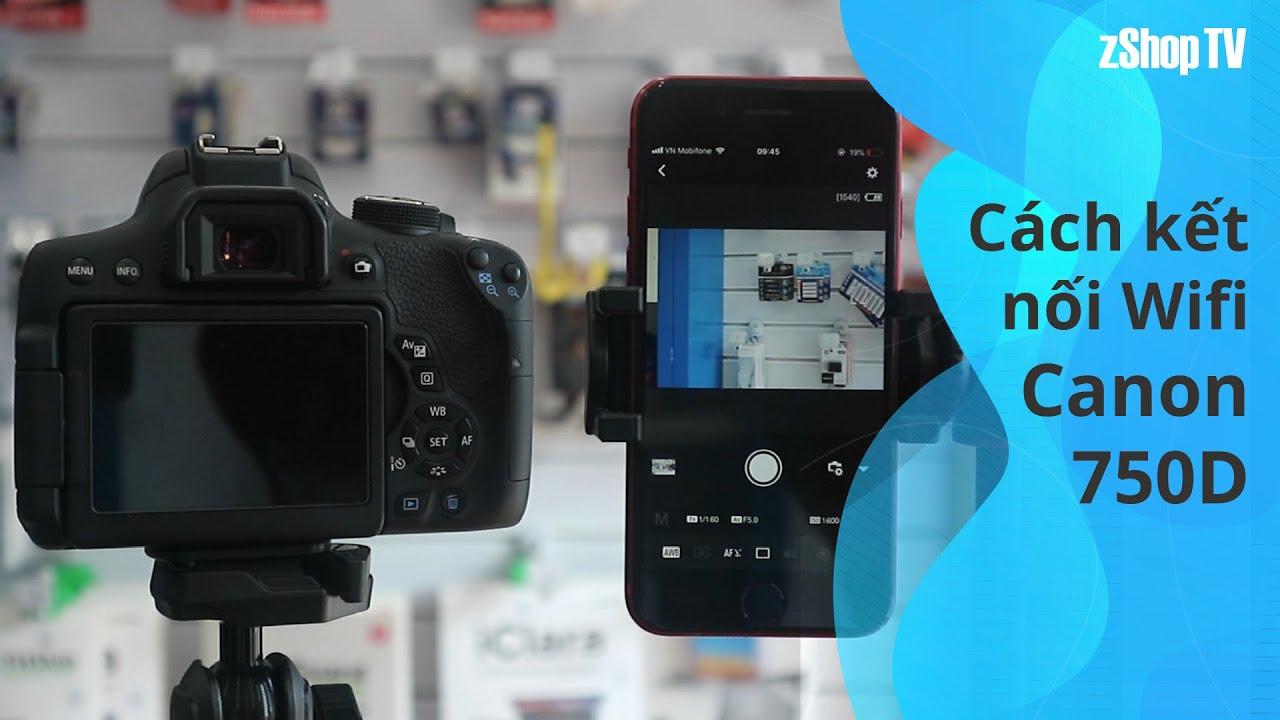 Canon 750D: Cách kết nối Wifi với Smartphone
