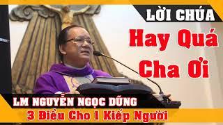"""Bài Giảng Rung Động Cả Thế Giới """"3 ĐIỀU CHO 1 KIẾP NGƯỜI """" LM Nguyễn Ngọc Dũng   Lời Chúa Mỗi Ngày"""