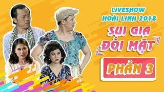 liveshow hoai linh 2018 sui gia doi mat phan 3 - nsut hoai linh ft ngoc giau tran thanh cat phuong