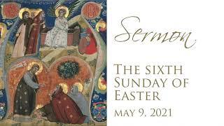 Sermon, Easter 6, May 9, 2021