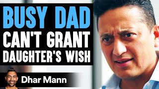 Busy Dad Gives Daughter Everything Except The One Thing She Wants Most   Dhar Mann