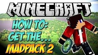 "Minecraft: How To Get The ""Mad Pack 2"" Mod Pack HD!"