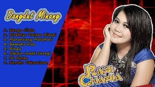 DANGDUT MINANG SYAHDU || RANI CHANIA FULL ALBUM 2017