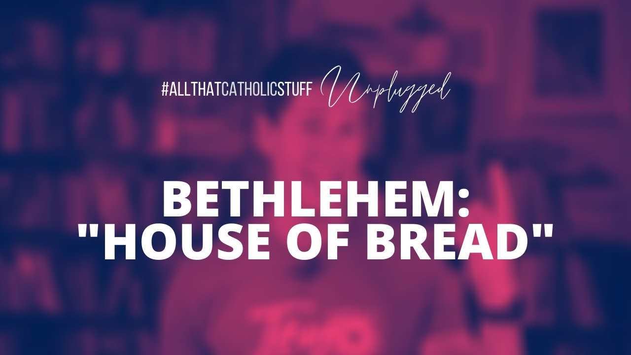 BETHLEHEM: House of Bread
