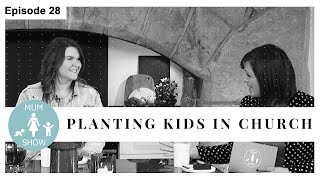 28 PLANTING YOUR KIDS IN CHURCH from Mum Show TV