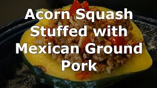 Acorn Squash Stuffed With Mexican Ground Pork