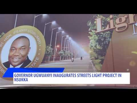 GOVERNOR UGWUANYI INAUGURATES STREETS LIGHT PROJECT IN NSUKKA