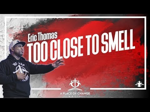 Eric Thomas    Too Close to Smell  (Spiritual Development)