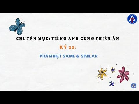[TIẾNG ANH CÙNG THIÊN ÂN] - Kỳ 20: Phân Biệt Same & Similar Trong Tiếng Anh
