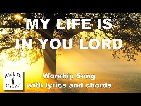 My Life Is In You Lord - Worship Song with Lyrics and Chords
