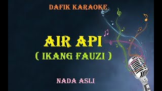 Karaoke Air Api (Ikang Fauzi) Original Key